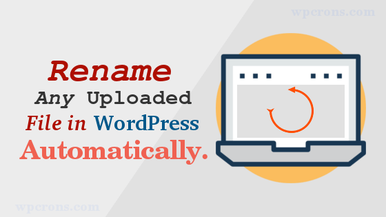 Rename any uploaded file in wordpress automatically
