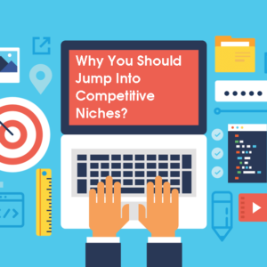 Why-You-Should-Jump-Into-Competitive-Niches
